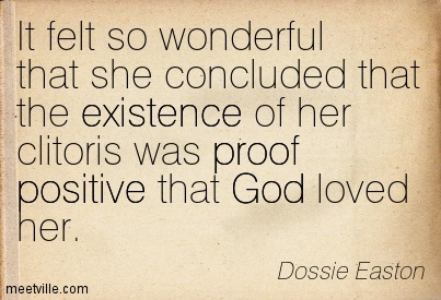 Quotation-Dossie-Easton-existence-proof-positive-god-Meetville-Quotes-201993